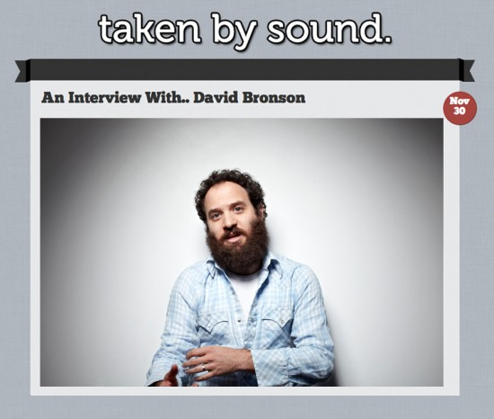 David Bronson Taken By Sound Interview Nov 30, 2012