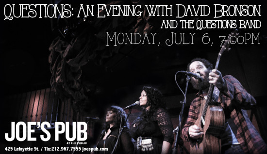 "David Bronson will play Joe's Pub Monday, July 6, 2015. The event is entitled ""Questions"" An Evening with David Bronson"""
